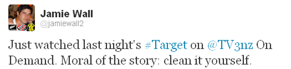 """Just watched last night's Target on TV3 On Demand. Moral of the story: clean it yourself."""